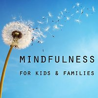 Mindfulness for Parents & Carers . Mindfulness for Kids and Families